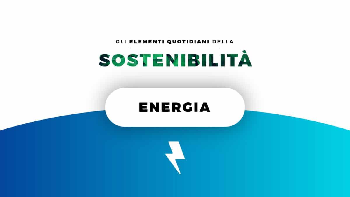 GLI ELEMENTI QUOTIDIANI DELLA SOSTENIBILITÀ  | Episodio 2: Energia