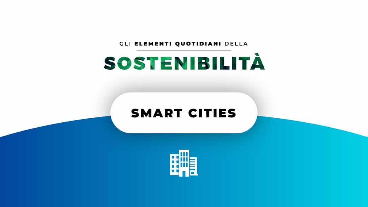 GLI ELEMENTI QUOTIDIANI DELLA SOSTENIBILITÀ  | Episodio 4: Smart Cities