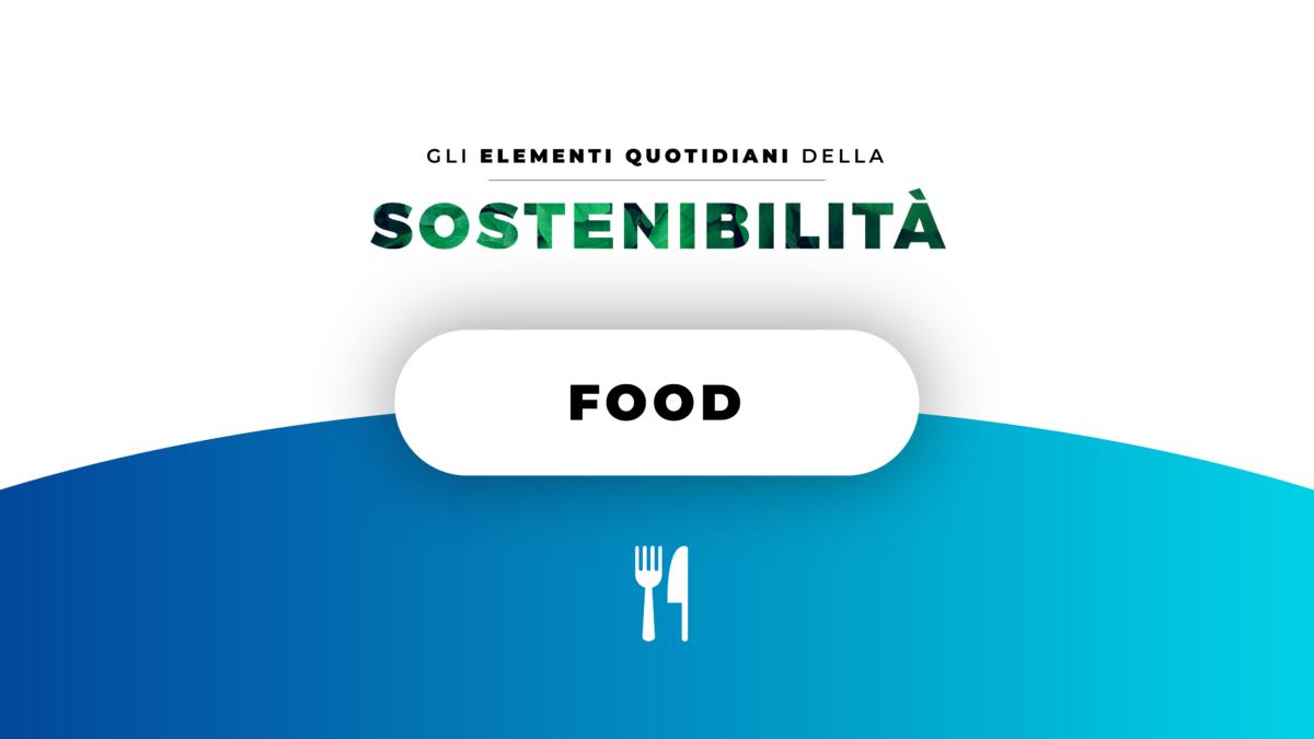 GLI ELEMENTI QUOTIDIANI DELLA SOSTENIBILITÀ | Episodio 7: Food